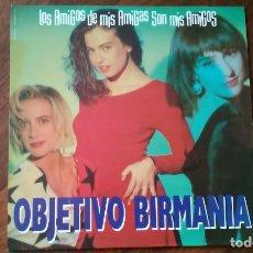 Discos de vinilo: OBJETIVO BIRMANIA-LOS AMIGOS DE MIS AMIGAS SON MIS AMIGOS.MAXI. Lote 80882551