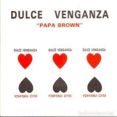Discos de vinilo: DULCE VENGANZA - PAPA BROWN. SINGLE 1990. PROMOCIONAL. Lote 81563848