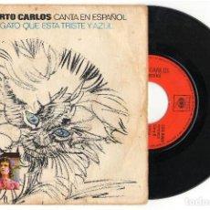 Discos de vinilo: SGCANTA EN ESPAÑOL EL GATO QUE ESTA TRISTE Y AZULROBERTO CARLOSSINGLECBS1972. Lote 81740672