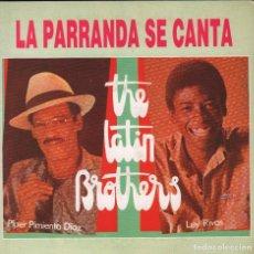 Discos de vinilo: THE LATIN BROTHERS - LA PARRANDA SE CANTA SINGLE DE 1991 RF-2060- BUEN ESTADO. Lote 81741196