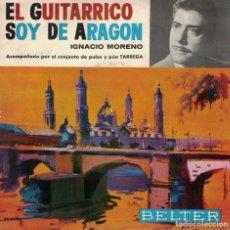 Discos de vinilo: IGNACIO MORENO - EL GUITARRICO / SOY DE ARAGON (SINGLE ESPAÑOL, BELTER 1961). Lote 81874612