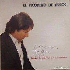 Discos de vinilo: EL PICONERO DE ARCOS. LLEVO LA SIERRA EN MI CANTE. LP AUTOGRAFIADO POR EL ARTISTA EN PORTADA. Lote 82449244