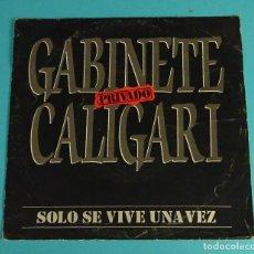 Discos de vinilo: GABINETE CALIGARI. SOLO SE VIVE UNA VEZ. DISCO PROMOCIONAL. Lote 82648540