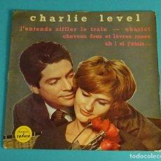 Discos de vinilo: CHARLIE LEVEL. J'ENTENDS SIFFLER LE TRAIN - CHARIOT - CHEVEUX FOUS ET LÈVRES ROSES - AH! SI J'ETAIS.. Lote 82665596