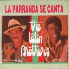 Discos de vinilo: THE LATIN BROTHERS - LA PARRANDA SE CANTA SINGLE DE 1991 RF-2135, BUEN ESTADO. Lote 82805820