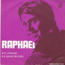 Discos de vinilo: SINGLE RAPHAEL TÚ VOLVERÁS 1970 SPAIN DISCO PROBADO Y BIEN. Lote 83192280