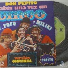 Discos de vinilo: SINGLE DON PEPITO HABIA UNA VEZ UN CIRCO (GABY, FOFO Y MILIKI CON FOFITO) 1974 - VERSIÓN ORIGINAL. Lote 83284656