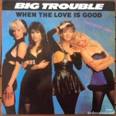 Discos de vinilo: BIG TROUBLE - WHEN THE LOVE IS GOOD . 1988 EPIC . Lote 83401832
