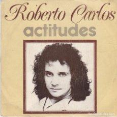 Discos de vinilo: SINGLE ROBERTO CARLOS. ACTITUDES. 1974 SPAIN. DISCO PROBADO Y BIEN. Lote 83410268