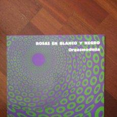 Discos de vinilo: ROSAS EN BLANCO Y NEGRO ORGASMODELIA. Lote 83658426