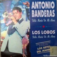 Discos de vinilo: ANTONIO BANDERAS- LOS LOBOS. BELLA MARÍA DE MI ALMA BSO LOS REYES DEL MAMBO ELEKTRA 1992 PROMOCIONAL. Lote 83751704