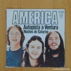 Discos de vinilo: AMERICA - AUTOPISTA A VENTURA / NOCHES DE SATURNO - SINGLE. Lote 83937250