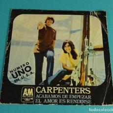 Discos de vinilo: CARPENTERS. ACABAMOS DE EMPEZAR / EL AMOR ES RENDIRSE. HISPAVOX. Lote 83958432