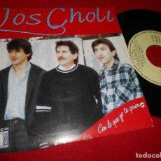 Discos de vinilo: LOS CHOLI CON LO QUE YO TE QUIERO/CASTILLOS EN EL AIRE SINGLE 7'' 1992 LA RASPA PROMO ESPAÑA SPAIN. Lote 84204632