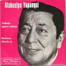 Discos de vinilo: ATAHUALPA YUPANQUI (SG) 1971 - TRABAJO, QUIERO TRABAJO - GUITARRA, DÍMELO TU. Lote 84642768