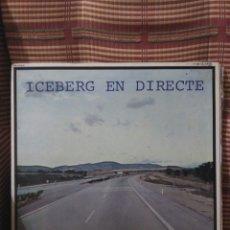 Discos de vinilo: ICEBERG EN DIRECTE. Lote 84737182