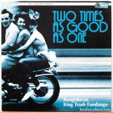 Discos de vinilo: BONGOLOCOS + KING TRASH FANDANGO ?– TWO TIMES AS GOOD AS ONE. Lote 84758556
