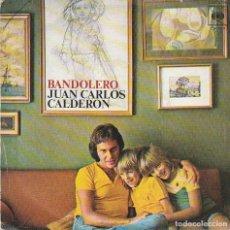 Discos de vinilo: JUAN CARLOS CALDERON / BANDOLERO / MELODIA PERDIDA (SINGLE 1974). Lote 84787380