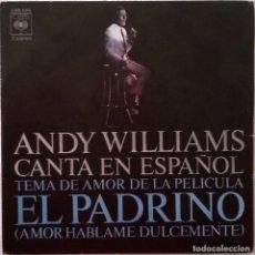 Discos de vinilo: ANDY WILLIAMS-CANTA EN ESPAÑOL-TEMA DE AMOR DE LA PELÍCULA EL PADRINO (AMOR HÁBLAME DULCEMENTE). Lote 84938036