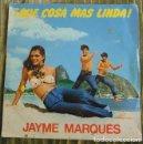 Discos de vinilo: JAYME MARQUES – ¡QUE COSA MAS LINDA! - SINGLE 1981. Lote 85126452