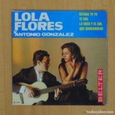Discos de vinilo: LOLA FLORES Y ANTONIO GONZALEZ - GITANA YE YE +3 - EP. Lote 85666198