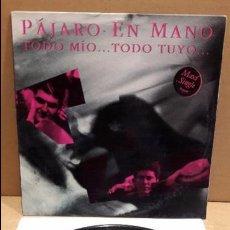 Discos de vinilo: PÁJARO EN MANO. TODO MÍO...TODO TUYO. MAXI-SG / PICAP - 1991 / LEVE MARCA. ***/***. Lote 85925884