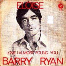 Discos de vinilo: BARRY RYAN - ELOISE + LOVE I ALMOST FOUND YOU SINGLE SPAIN 1968. Lote 86012552