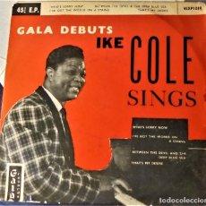 Discos de vinilo: GALA DEBUTS : IKE COLE SINGS - 45 R.P.M. E.P. - ENGLAND - RARO. Lote 86148068