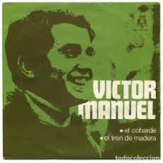 Discos de vinilo: VICTOR MANUEL, EL COBARDE / EL TREN DE MADERA, SINGLE PROMOCIONAL AÑO 1970. Lote 86220032