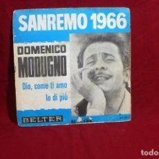 Discos de vinilo: DOMENICO MODUGNO / SAN REMO 1966 / DIO COME TI AMO / LO DI PIÚ / BELTER 07-242.. Lote 86299344