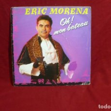 Discos de vinilo: ERIC MORENA / HO ! MON BATEAU / I LOVE YOU WHAT CAN I DO / AGONE, POLYGRAM PY 102 888367-7 DEL 1987.. Lote 86358632