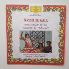 Discos de vinilo: MANUEL DE FALLA:DANSE RITUELLE DU FEU/SEGUEDILLE DU TRICORNE (DIR:LORIN MAAZEL). Lote 86358776