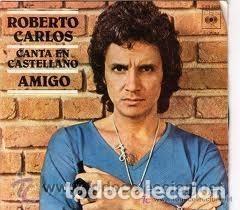 ROBERTO CARLOS, CANTA EN CASTELLANO - AMIGO - SINGLE SPAIN 1978 (Música - Discos - Singles Vinilo - Grupos y Solistas de latinoamérica)