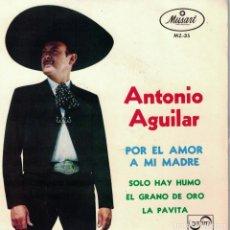 Dischi in vinile: ANTONIO AGUILAR - POR EL AMOR A MI MADRE/SOLO HAY HUMO/EL GRANO DE ORO/LA PAVITA. Lote 86698176