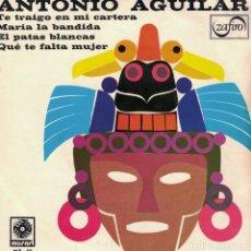 Dischi in vinile: ANTONIO AGUILAR - TE TRAIGO EN MI CARTERA/MARIA LA BANDIDA/EL PATAS BLANCAS/QUE TE FALTA MUJER. Lote 86698304