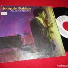 Discos de vinilo: JOAQUIN SABINA ASI ESTOY YO SIN TI/MONICA SINGLE 7'' 1987 ARIOLA PROMO SPAIN. Lote 86847848