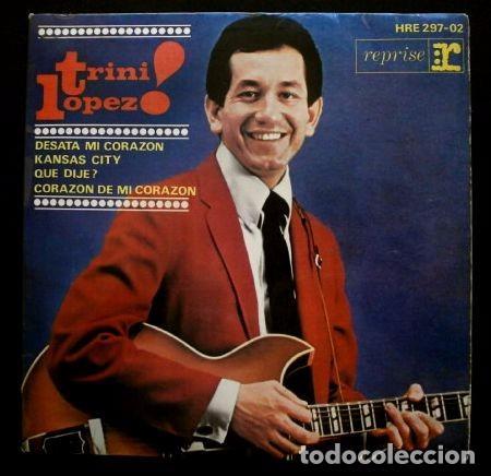 TRINI LOPEZ (SINGLE HV 1964) - DESATA MI CORAZON - KANSAS CITY - WHAT'D I SAY (Música - Discos de Vinilo - EPs - Pop - Rock Internacional de los 50 y 60)