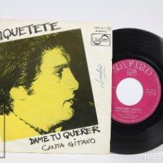Discos de vinilo: DISCO SINGLE DE VINILO - CHIQUETETE. DAME TU QUERER / CANTA GITANO - ZAFIRO, 1977. Lote 87287440
