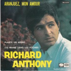 Discos de vinilo: SINGLE RICHARD ANTHONY. ARANJUEZ, MON AMOUR. 1967. DISCO PROBADO Y BIEN.. Lote 87374732