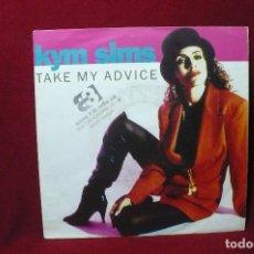 Discos de vinilo: KYM SIMS / TAKE MY ADVICE, ORIGINAL 7 PULGADAS / WEA / 1992.. Lote 87677672