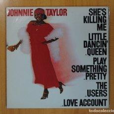 Discos de vinilo: JOHNNIE TAYLOR - SHE�S KILLING ME - LP. Lote 88147404