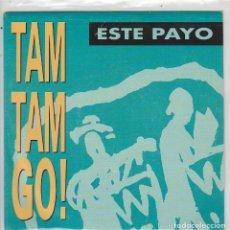Discos de vinil: TAM TAM GO! / ESTE PAYO (2 VERSIONES) SINGLE 1990. Lote 88310548