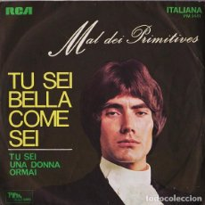 Discos de vinilo: MAL DEI PRIMITIVES: TU SEI BELLA COME SEI / TU SEI UNA DONNA ORMAI RCA ITALIANA. Lote 88504096