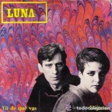 Discos de vinilo: LUNA. TU DE QUE VAS. SINGLE ARIOLA SPAIN 1984. Lote 88749704