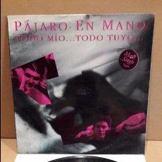 Discos de vinilo: PÁJARO EN MANO. TODO MÍO...TODO TUYO. MAXI-SG / PICAP - 1991 / MBC. ***/***. Lote 88840076