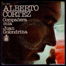Discos de vinilo: ALBERTO CORTEZ - SPAIN SINGLE HISPAVOX 1977 - COMPAÑERA MIA / JUAN GOLONDRINA. Lote 88869280