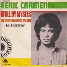 Discos de vinilo: SINGLE ERIC CARMEN. ALL BY MYSELF. 1976. SPAIN. DISCO PROBADO Y BIEN. Lote 89795336