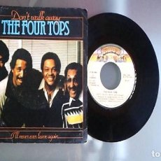 Discos de vinilo: THE FOUR TOPS / DON'T WALK AWAY / I'LL NEVER EVER LEAVE AGAIN (SINGLE 81). Lote 90181792