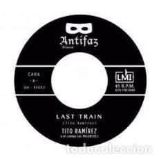 Discos de vinilo: TITO RAMIREZ - LAST TRAIN / HECHIZO (ANTIFAZ DISCOS,DA -45003, 7'', SINGLE, LTD 1000 COPIAS, 2017). Lote 90570235