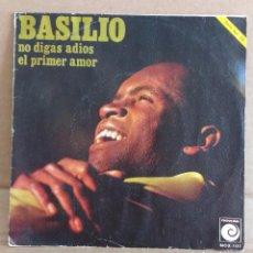 Discos de vinilo: BASILIO - NO DIGAS ADIOS / EL PRIMER AMOR. Lote 90680900